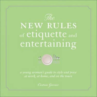 The New Rules of Etiquette: A Young Woman's Guide to Style and Poise at Work, at Home, and on the Town (Paperback)