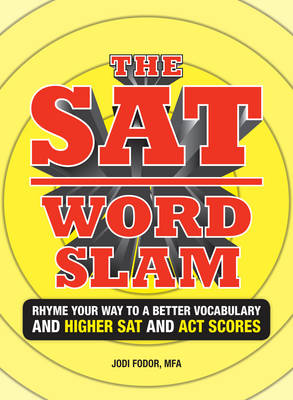 The SAT Word Slam: Rhyme Your Way to a Better Vocabulary and a Higher SAT and ACT Scores (Paperback)