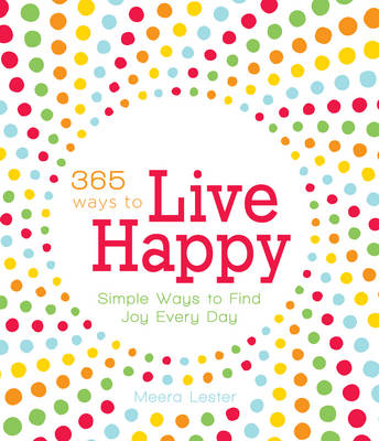 365 Ways to Live Happy: Simple Ways to Find Joy Every Day (Paperback)