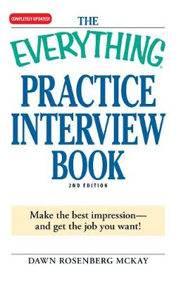The Everything Practice Interview Book: Make the best impression - and get the job you want! - Everything (R) (Paperback)