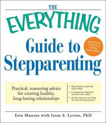 The Everything Guide to Stepparenting: Practical, Reassuring Advice for Creating Healthy, Long-Lasting Relationships - Everything (Parenting) (Paperback)