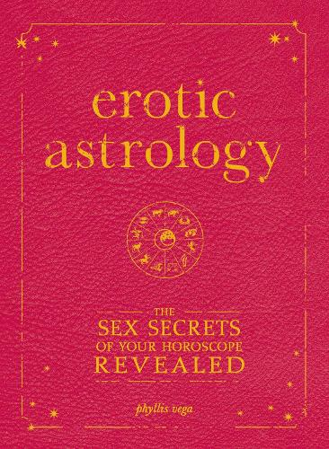 Erotic Astrology: The Sex Secrets of Your Horoscope Revealed (Paperback)