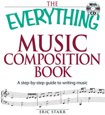 The Everything Music Composition Book: A Step-by-Step Guide to Writing Music - Everything (Music) (Paperback)