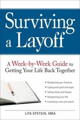 Surviving a Layoff: A Week-by-Week Guide to Getting Your Life Back Together (Paperback)