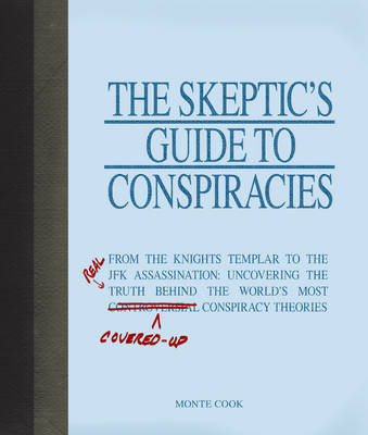 "The Skeptic's Guide to Conspiracies: From the Knights Templar to the JFK Assassination: Uncovering the Real Truth Behind the World's Most Controversial Strike-Through ""Controversial"" Insert ""Covered Up"" Conspiracy Theories (Paperback)"
