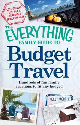 The Everything Family Guide to Budget Travel: Hundreds of fun family vacations to fit any budget - Everything (R) (Paperback)