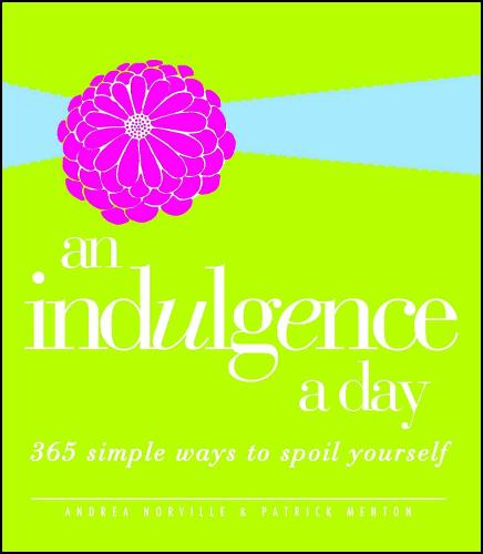 An Indulgence a Day: 365 Simple Ways to Spoil Yourself (Paperback)
