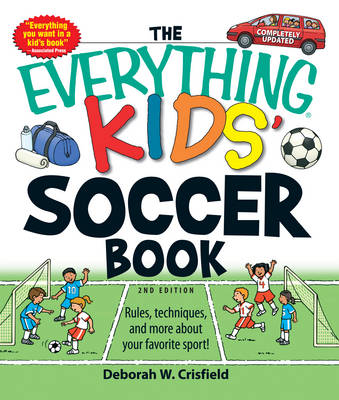The Everything Kids' Soccer Book: Rules, Techniques, and More About Your Favorite Sport! - Everything (Sports & Fitness) (Paperback)