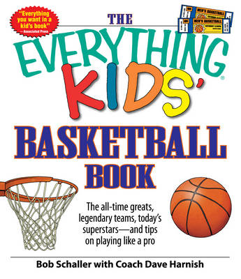 """The """"Everything"""" Kids' Basketball Book: The All-Time Greats, Legendary Teams, Today's Superstars - and Tips on Playing Like a Pro - Everything (Paperback)"""