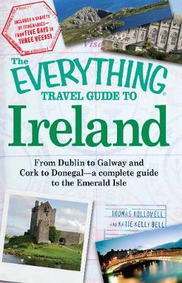 The Everything Travel Guide to Ireland: From Dublin to Galway and Cork to Donegal - a complete guide to the Emerald Isle - Everything (R) (Paperback)