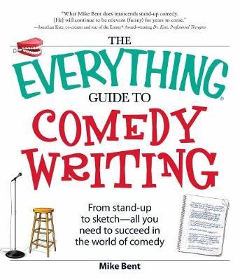 The Everything Guide to Comedy Writing: From stand-up to sketch - all you need to succeed in the world of comedy - Everything (R) (Paperback)