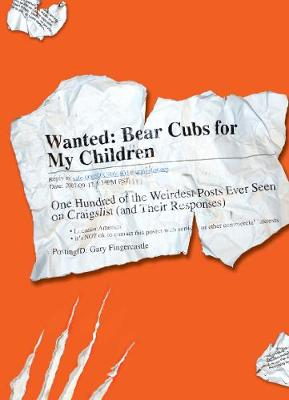 Wanted - Bear Cubs for My Children: One Hundred of the Weirdest Posts Ever Seen on Craigslist (and Their Responses) (Paperback)