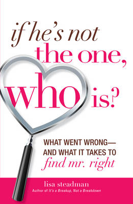 If He's Not the One, Who Is?: What Went Wrong - and What it Takes to Find Mr. Right (Paperback)