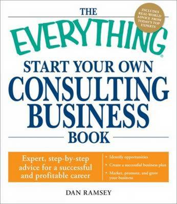 "The ""Everything"" Start Your Own Consulting Business Book: Expert, Step-by-Step Advice for a Successful and Profitable Career - Everything (Paperback)"