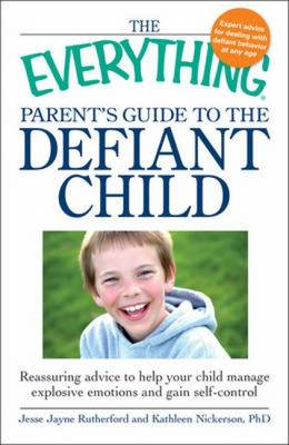 "The ""Everything"" Parent's Guide to the Defiant Child: Reassuring Advice to Help Your Child Manage Explosive Emotions and Gain Self-Control - Everything (Paperback)"
