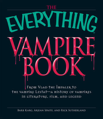 """The """"Everything"""" Vampire Book: From Vlad the Impaler to the Vampire Lestat - A History of Vampires in Literature, Film, and Legend - Everything (Paperback)"""