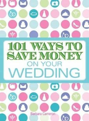 101 Ways to Save Money on Your Wedding (Paperback)