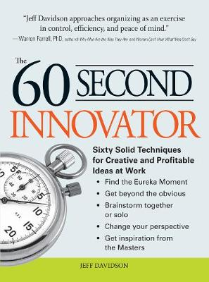 The 60 Second Innovator: Sixty Solid Techniques for Creative and Profitable Ideas at Work (Paperback)