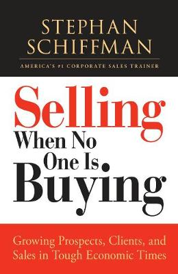 Selling When No One is Buying: Growing Prospects, Clients, and Sales in Tough Economic Times (Paperback)