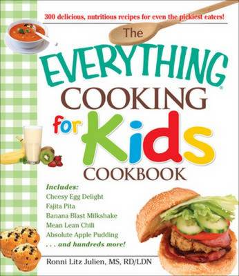 """The """"Everything"""" Cooking for Kids Cookbook: 300 Delicious, Nutritious Recipes for Even the Pickiest Eaters! - Everything (Paperback)"""