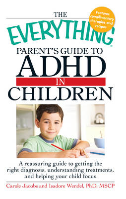"""The """"Everything"""" Parent's Guide to ADHD in Children: A Reassuring Guide to Getting the Right Diagnosis, Understanding Treatments, and Helping Your Child Focus - Everything (Paperback)"""