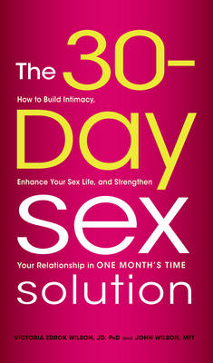 The 30-Day Sex Solution: How to Build Intimacy, Enhance Your Sex Life, and Strengthen Your Relationship in One Month's Time (Paperback)