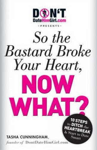 DontDateHimGirl.com Presents - So the Bastard Broke Your Heart, Now What? (Paperback)