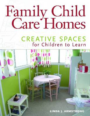 Family Child Care Homes: Creative Spaces for Children to Learn (Paperback)