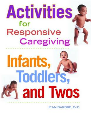 Activities for Responsive Caregiving: Infants, Toddlers and Twos (Paperback)