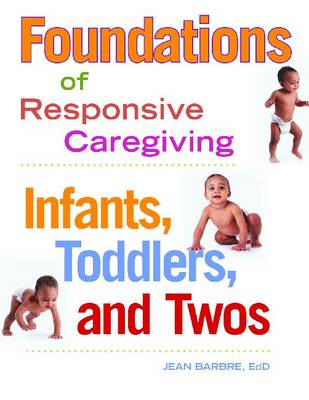 Foundations of Responsive Caregiving: Infants, Toddlers and Twos (Paperback)