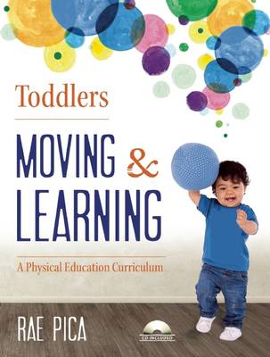 Toddlers Moving and Learning: A Physical Education Curriculum - Moving and Learning (Paperback)