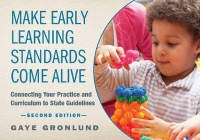 Make Early Learning Standards Come Alive: Connecting Your Practice and Curriculum to State Guidelines (Paperback)