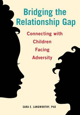 Bridging the Relationship Gap: Connecting with Children Facing Adversity (Paperback)