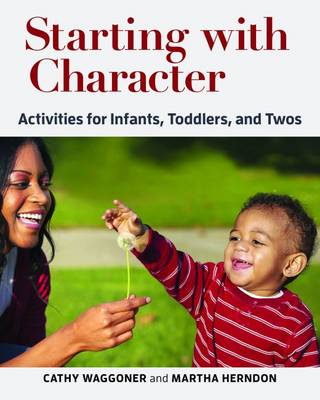Starting with Character: Activities for Infants, Toddlers, and Twos (Paperback)