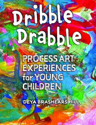 Dribble Drabble: Process Art Experiences for Young Children (Paperback)