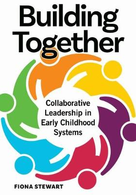 Building Together: Collaborative Leadership in Early Childhood Systems (Paperback)