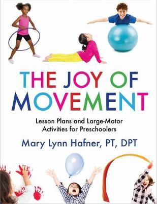 The Joy of Movement: Lesson Plans and Large-Motor Activities for Preschoolers (Paperback)