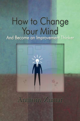 How to Change Your Mind: And Become an Improvement Thinker (Paperback)