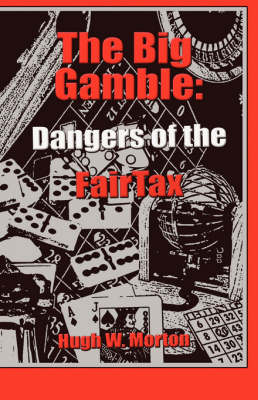 The Big Gamble: Dangers of the Fairtax (Paperback)