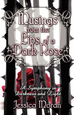 Musings from the Lips of a Dark Rose: A Symphony in Darkness and Light (Paperback)