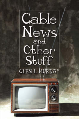 Cable News and Other Stuff (Paperback)