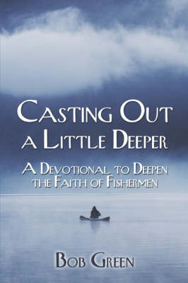 Casting Out a Little Deeper: A Devotional to Deepen the Faith of Fishermen (Paperback)
