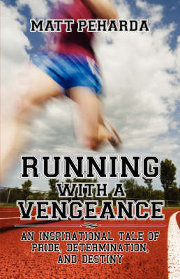 Running with a Vengeance: An Inspirational Tale of Pride, Determination, and Destiny (Paperback)