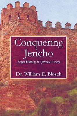 Conquering Jericho: Prayer-Walking to Spiritual Victory (Paperback)
