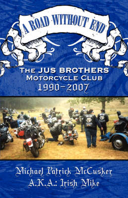 A Road Without End: The Jus Brothers Motorcycle Club, 1990-2007 (Paperback)