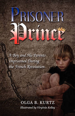 Prisoner Prince: A Boy and His Parents Imprisoned During the French Revolution (Paperback)