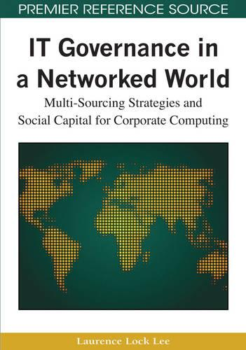 IT Governance in a Networked World: Multi-sourcing Strategies and Social Capital for Corporate Computing (Hardback)
