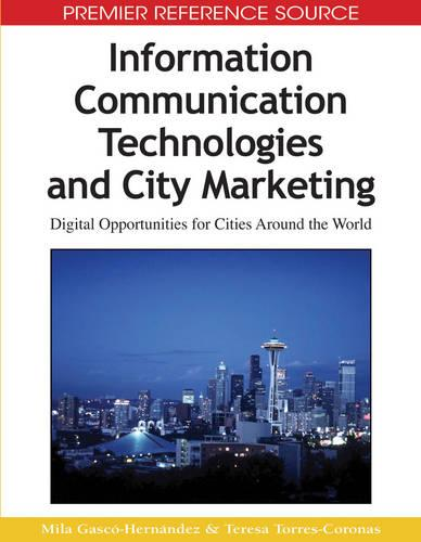 Information Communication Technologies and City Marketing: Digital Opportunities for Cities Around the World (Hardback)