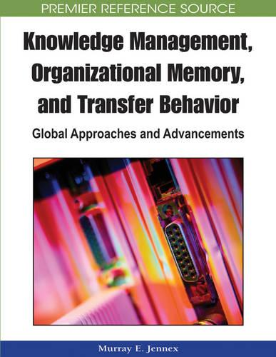 Knowledge Management, Organizational Memory and Transfer Behavior: Global Approaches and Advancements (Hardback)