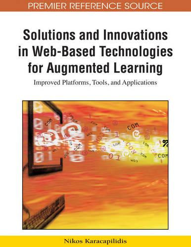 Solutions and Innovations in Web-based Technologies for Augmented Learning: Improved Platforms, Tools, and Applications - Advances in Web-based Learning (AWBL) Book Series (Hardback)